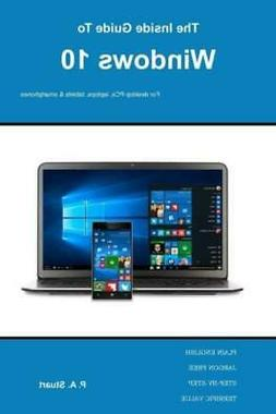 The Inside Guide To Windows 10: For Desktop Computers, Lapto